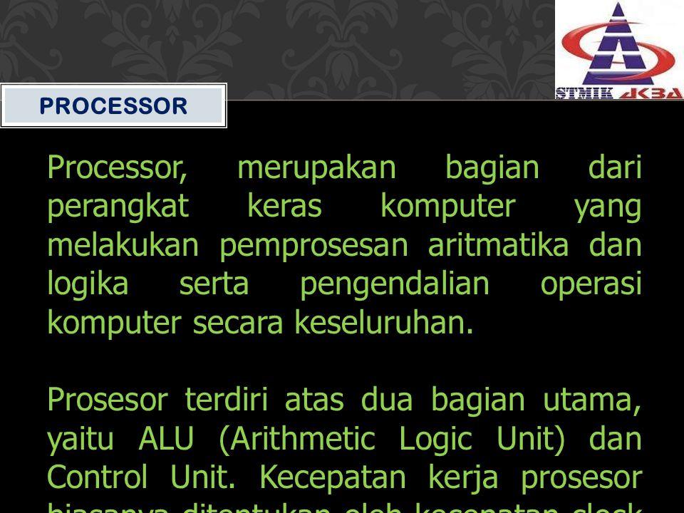 PROCESSOR Processor, merupakan bagian dari perangkat keras komputer yang melakukan pemprosesan aritmatika dan logika serta pengendalian operasi komput