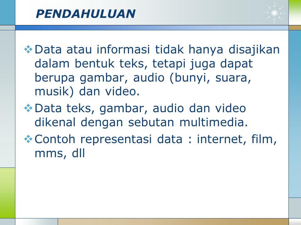 PENDAHULUAN  Data atau informasi tidak hanya disajikan dalam bentuk teks, tetapi juga dapat berupa gambar, audio (bunyi, suara, musik) dan video.  D