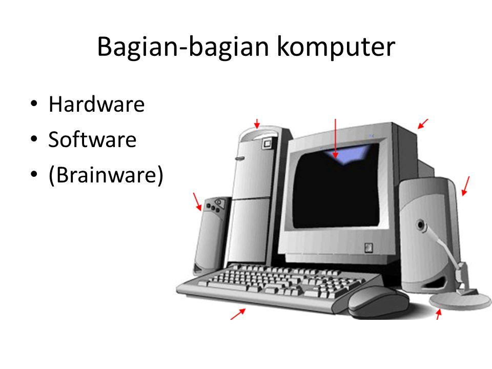 Bagian-bagian komputer Hardware Software (Brainware)