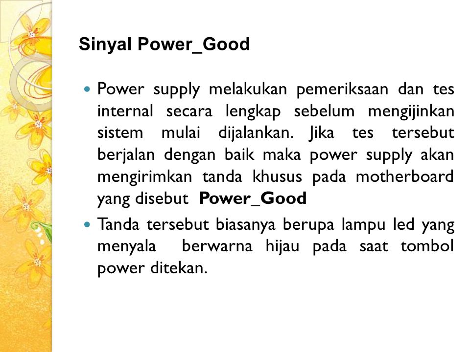 Sinyal Power_Good Power supply melakukan pemeriksaan dan tes internal secara lengkap sebelum mengijinkan sistem mulai dijalankan. Jika tes tersebut be