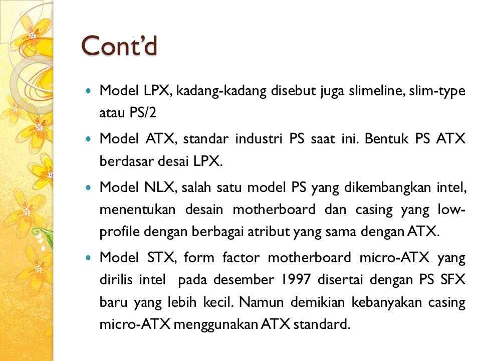 Cont'd Model LPX, kadang-kadang disebut juga slimeline, slim-type atau PS/2 Model ATX, standar industri PS saat ini. Bentuk PS ATX berdasar desai LPX.