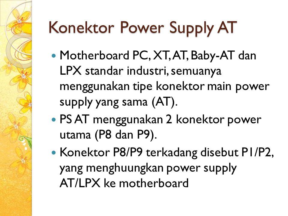Konektor Power Supply AT Motherboard PC, XT, AT, Baby-AT dan LPX standar industri, semuanya menggunakan tipe konektor main power supply yang sama (AT)