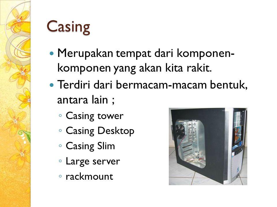 Penjelasan… Casing model tower ◦ Terdiri dari berbagai ukuran, diantaranya mini tower, middle tower, dan full tower ◦ Full tower umumnya digunakaan untuk server ◦ Casing model ini biasanya ditempatkan di bawah atau samping meja komputer.