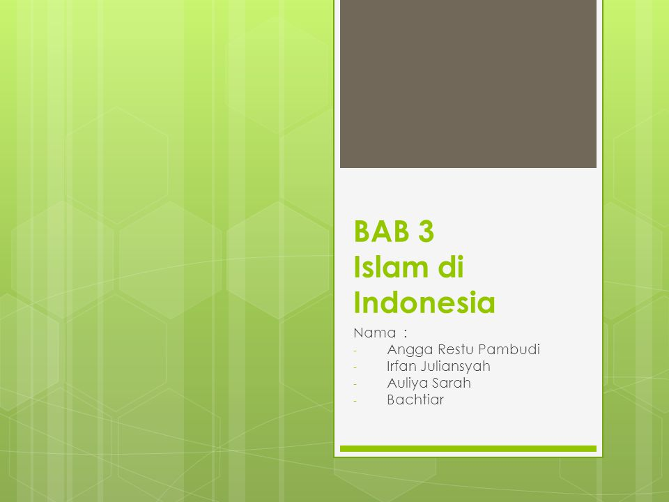 BAB 3 Islam di Indonesia Nama : - Angga Restu Pambudi - Irfan Juliansyah - Auliya Sarah - Bachtiar