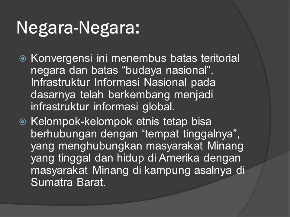 Negara-Negara:  Konvergensi ini menembus batas teritorial negara dan batas budaya nasional .