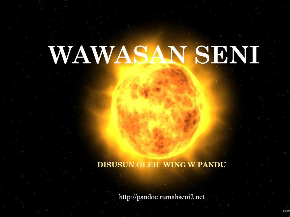 WAWASAN SENI DISUSUN OLEH WING W PANDU http://pandoe.rumahseni2.net