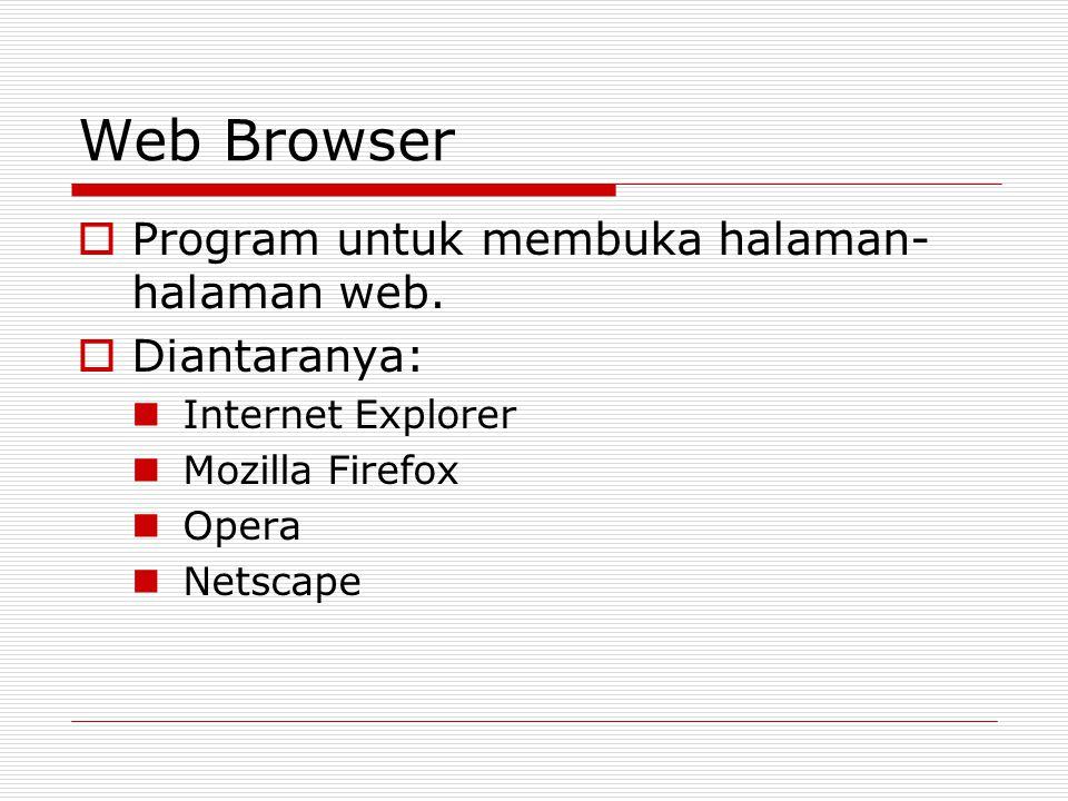Web Browser  Program untuk membuka halaman- halaman web.