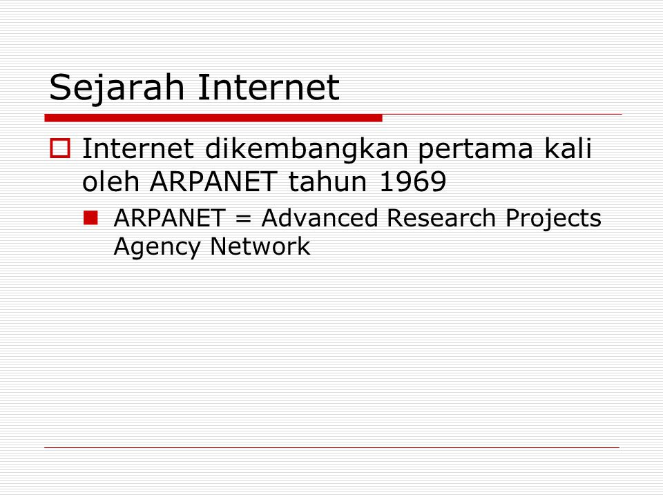 Sejarah Internet  Internet dikembangkan pertama kali oleh ARPANET tahun 1969 ARPANET = Advanced Research Projects Agency Network