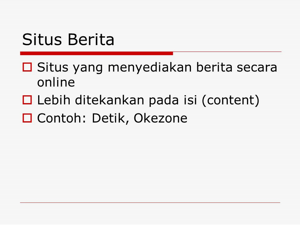 Situs Berita  Situs yang menyediakan berita secara online  Lebih ditekankan pada isi (content)  Contoh: Detik, Okezone