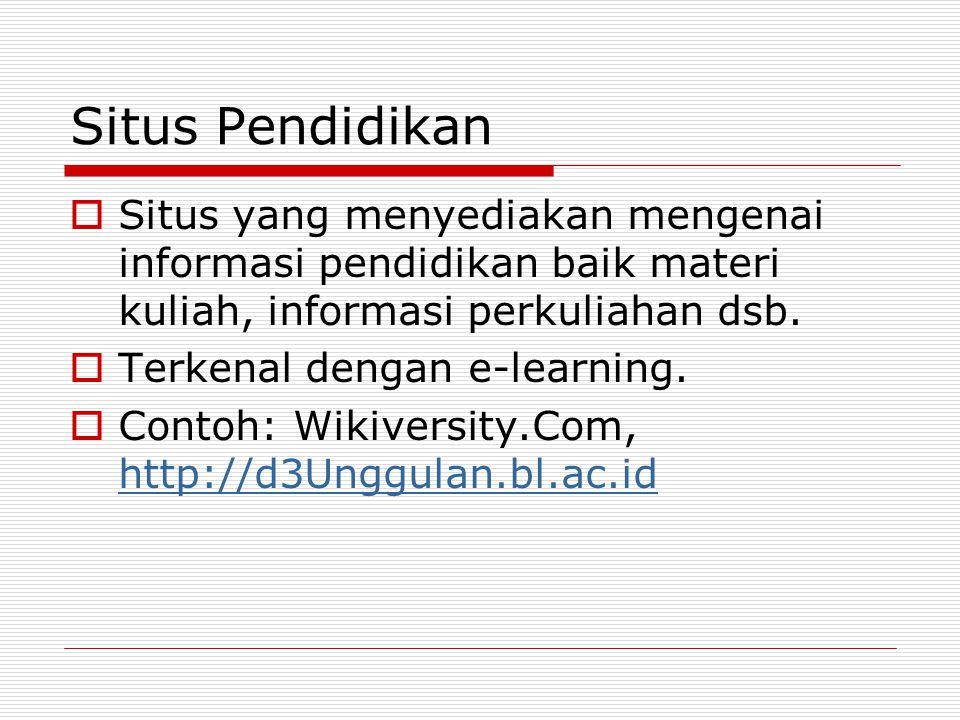 Situs Pendidikan  Situs yang menyediakan mengenai informasi pendidikan baik materi kuliah, informasi perkuliahan dsb.