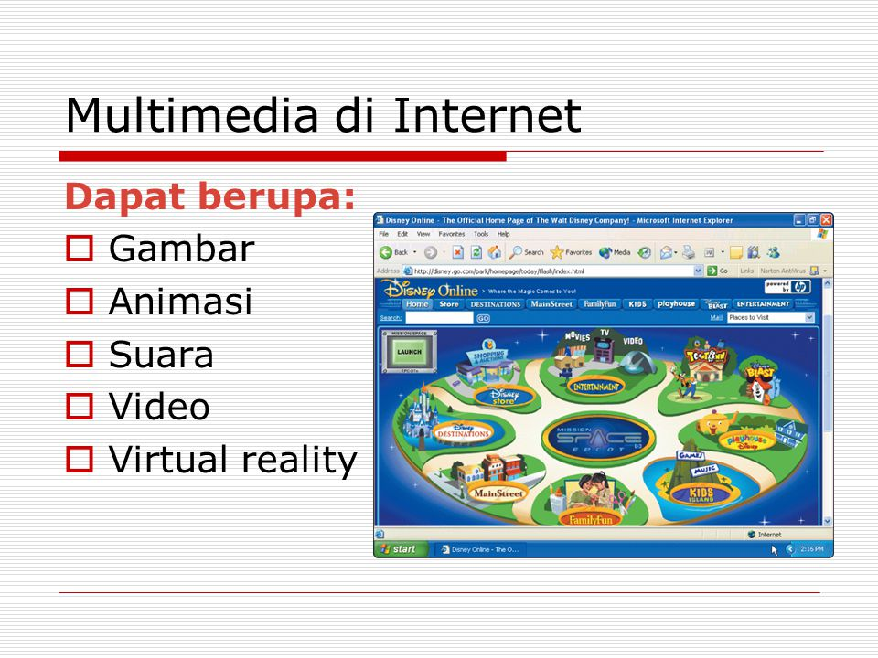 Multimedia di Internet Dapat berupa:  Gambar  Animasi  Suara  Video  Virtual reality