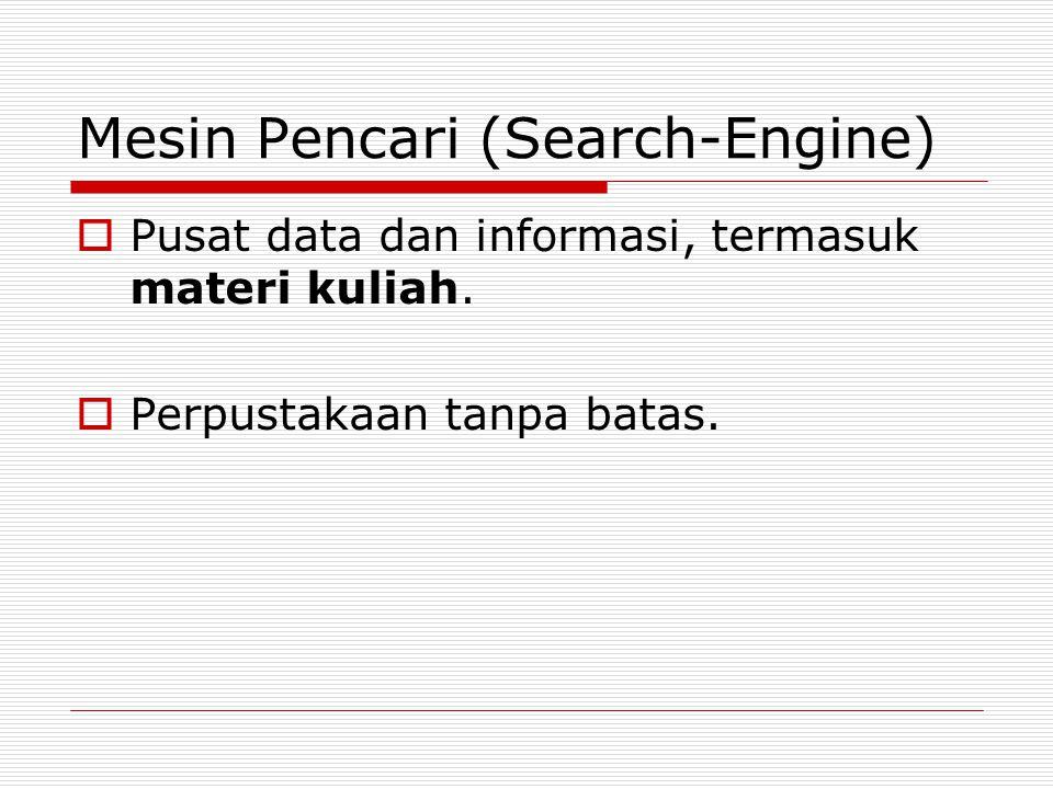 Mesin Pencari (Search-Engine)  Pusat data dan informasi, termasuk materi kuliah.