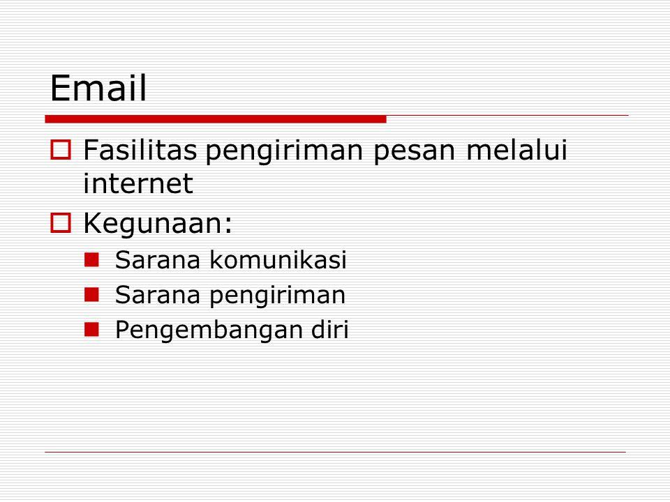 Email  Fasilitas pengiriman pesan melalui internet  Kegunaan: Sarana komunikasi Sarana pengiriman Pengembangan diri