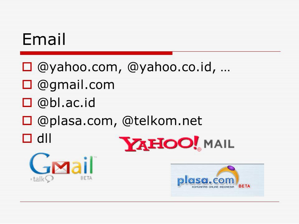 Email  @yahoo.com, @yahoo.co.id, …  @gmail.com  @bl.ac.id  @plasa.com, @telkom.net  dll