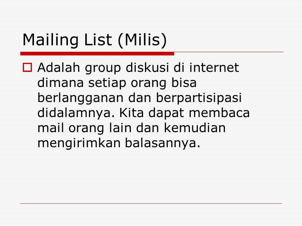 Mailing List (Milis)  Adalah group diskusi di internet dimana setiap orang bisa berlangganan dan berpartisipasi didalamnya.
