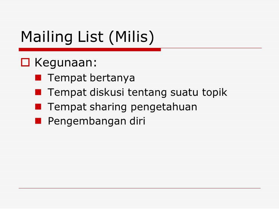 Mailing List (Milis)  Kegunaan: Tempat bertanya Tempat diskusi tentang suatu topik Tempat sharing pengetahuan Pengembangan diri