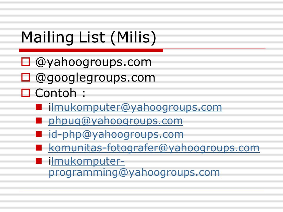 Mailing List (Milis)  @yahoogroups.com  @googlegroups.com  Contoh : ilmukomputer@yahoogroups.comlmukomputer@yahoogroups.com phpug@yahoogroups.com id-php@yahoogroups.com komunitas-fotografer@yahoogroups.com ilmukomputer- programming@yahoogroups.comlmukomputer- programming@yahoogroups.com