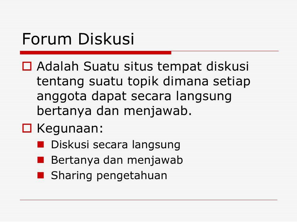 Forum Diskusi  Adalah Suatu situs tempat diskusi tentang suatu topik dimana setiap anggota dapat secara langsung bertanya dan menjawab.