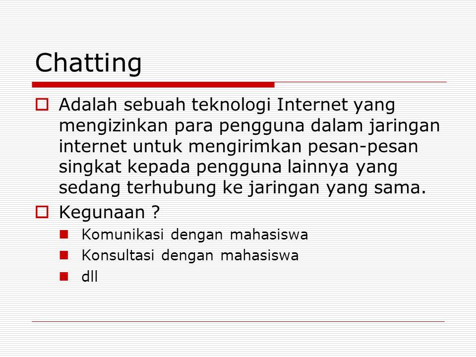 Chatting  Adalah sebuah teknologi Internet yang mengizinkan para pengguna dalam jaringan internet untuk mengirimkan pesan-pesan singkat kepada pengguna lainnya yang sedang terhubung ke jaringan yang sama.