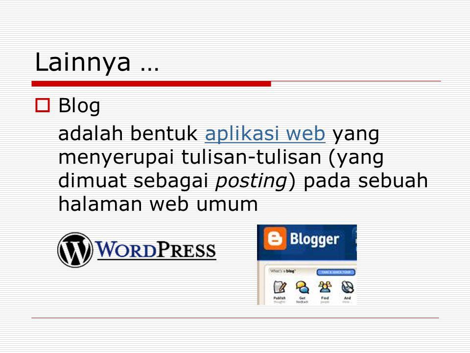 Lainnya …  Blog adalah bentuk aplikasi web yang menyerupai tulisan-tulisan (yang dimuat sebagai posting) pada sebuah halaman web umumaplikasi web