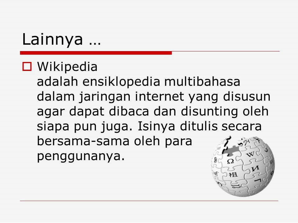 Lainnya …  Wikipedia adalah ensiklopedia multibahasa dalam jaringan internet yang disusun agar dapat dibaca dan disunting oleh siapa pun juga.