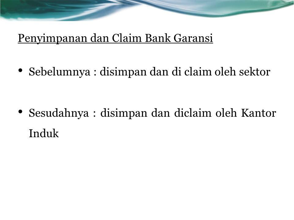Penyimpanan dan Claim Bank Garansi Sebelumnya : disimpan dan di claim oleh sektor Sesudahnya : disimpan dan diclaim oleh Kantor Induk