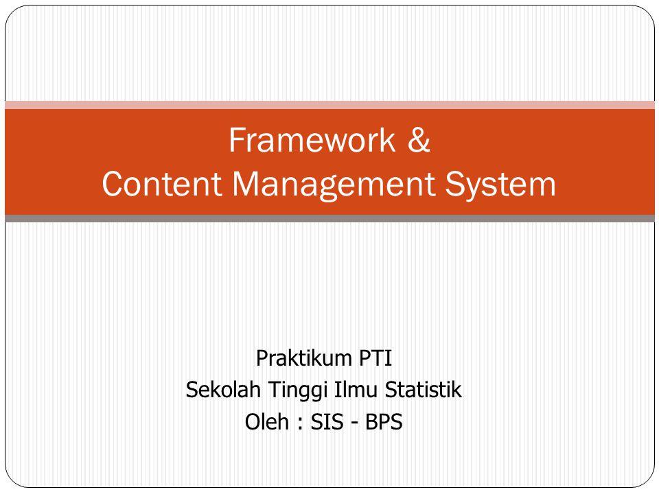 Praktikum PTI Sekolah Tinggi Ilmu Statistik Oleh : SIS - BPS Framework & Content Management System