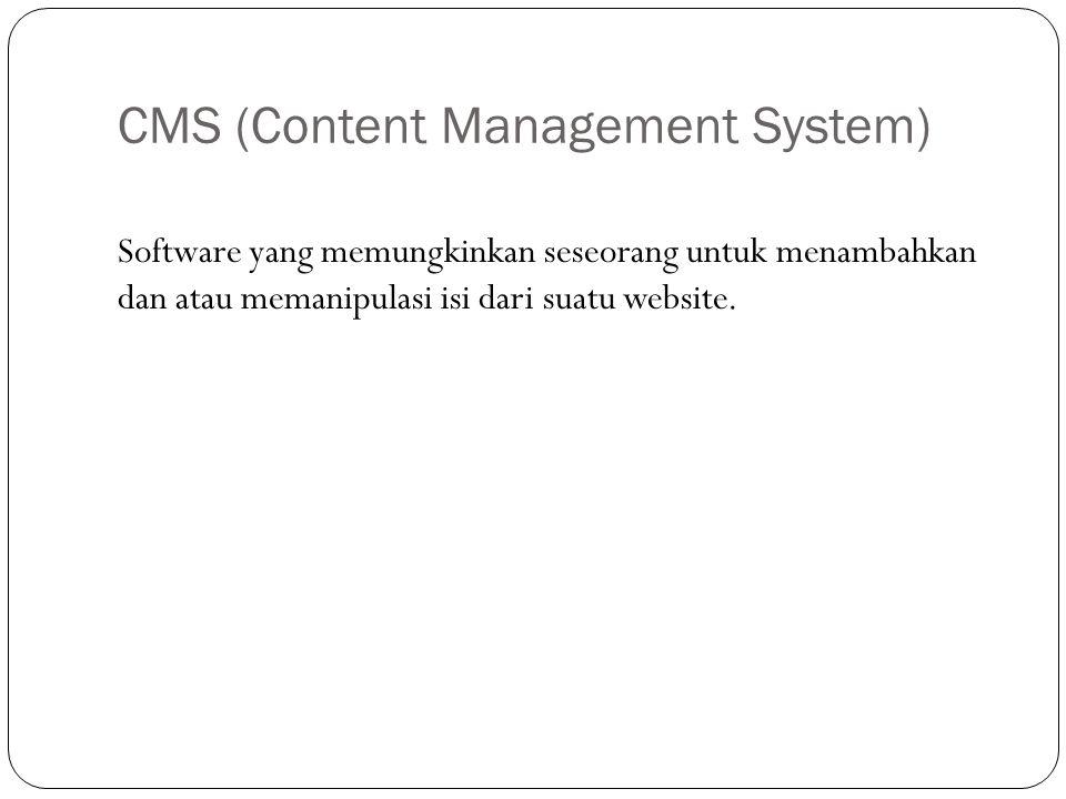 CMS (Content Management System) Software yang memungkinkan seseorang untuk menambahkan dan atau memanipulasi isi dari suatu website.