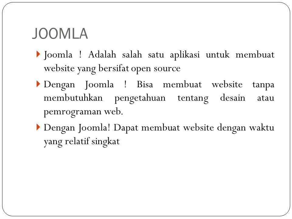 JOOMLA  Joomla ! Adalah salah satu aplikasi untuk membuat website yang bersifat open source  Dengan Joomla ! Bisa membuat website tanpa membutuhkan