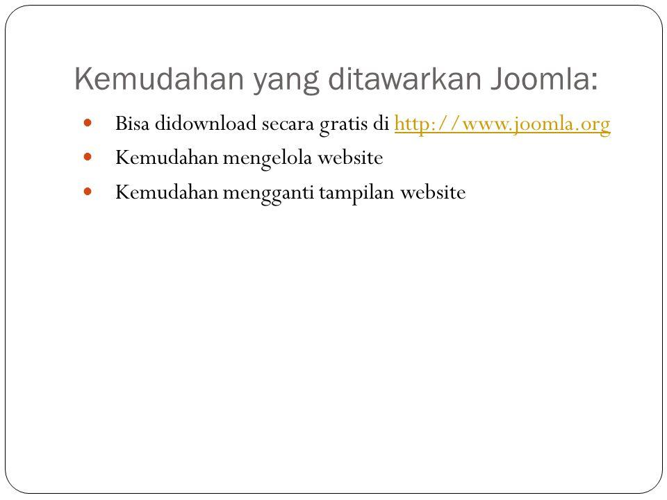 Kemudahan yang ditawarkan Joomla: Bisa didownload secara gratis di http://www.joomla.orghttp://www.joomla.org Kemudahan mengelola website Kemudahan me