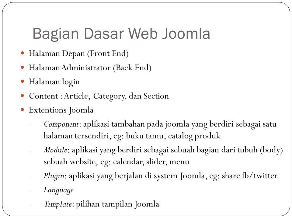 Bagian Dasar Web Joomla Halaman Depan (Front End) Halaman Administrator (Back End) Halaman login Content : Article, Category, dan Section Extentions J
