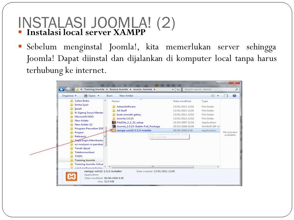 Instalasi local server XAMPP Sebelum menginstal Joomla!, kita memerlukan server sehingga Joomla! Dapat diinstal dan dijalankan di komputer local tanpa