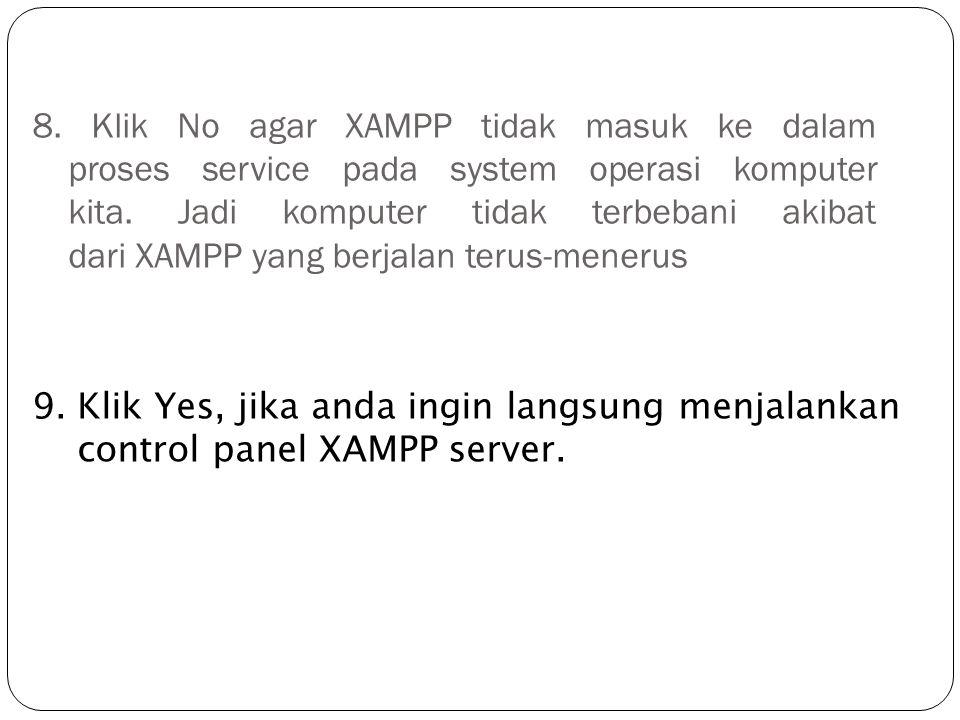 8. Klik No agar XAMPP tidak masuk ke dalam proses service pada system operasi komputer kita. Jadi komputer tidak terbebani akibat dari XAMPP yang berj