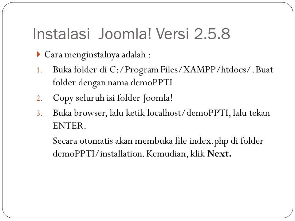  Cara menginstalnya adalah : 1. Buka folder di C:/Program Files/XAMPP/htdocs/. Buat folder dengan nama demoPPTI 2. Copy seluruh isi folder Joomla! 3.