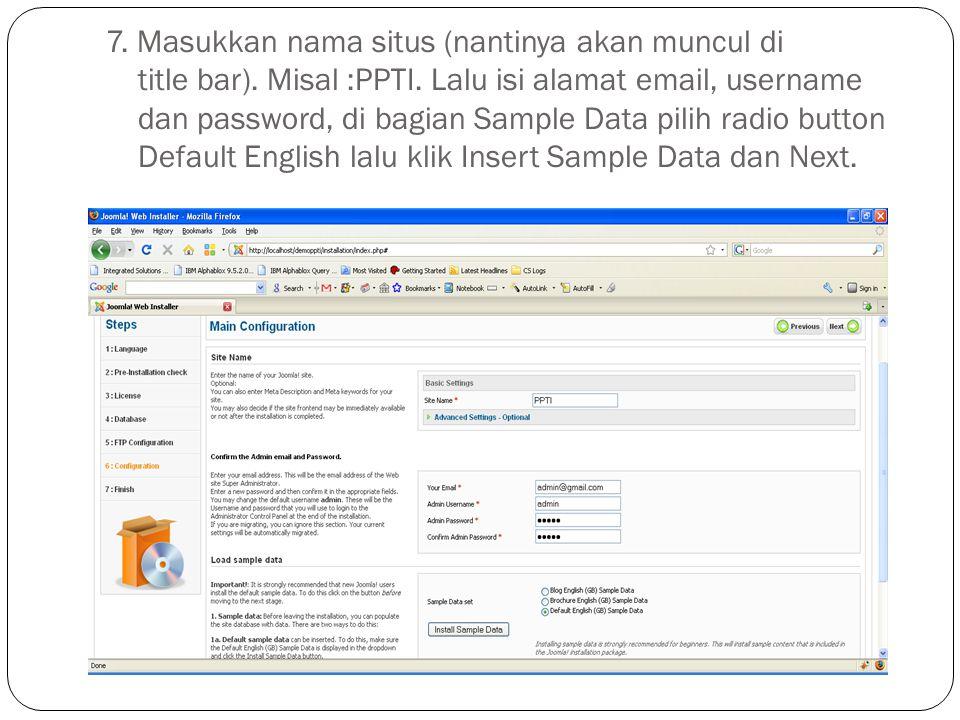 7. Masukkan nama situs (nantinya akan muncul di title bar). Misal :PPTI. Lalu isi alamat email, username dan password, di bagian Sample Data pilih rad