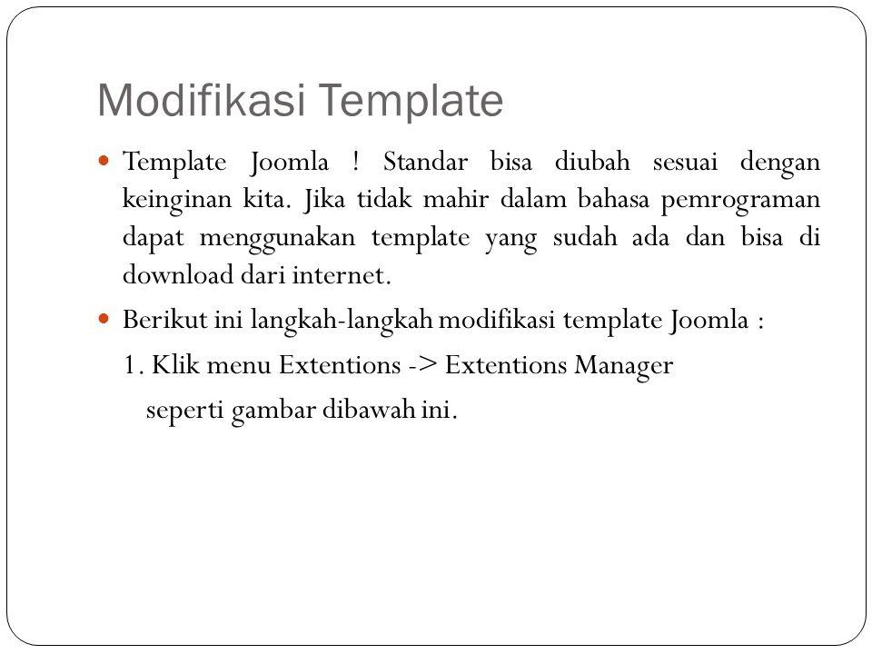 Template Joomla ! Standar bisa diubah sesuai dengan keinginan kita. Jika tidak mahir dalam bahasa pemrograman dapat menggunakan template yang sudah ad