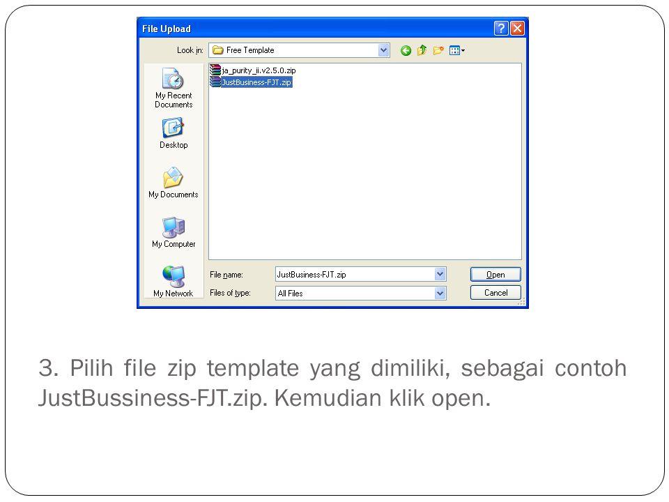 3. Pilih file zip template yang dimiliki, sebagai contoh JustBussiness-FJT.zip. Kemudian klik open.