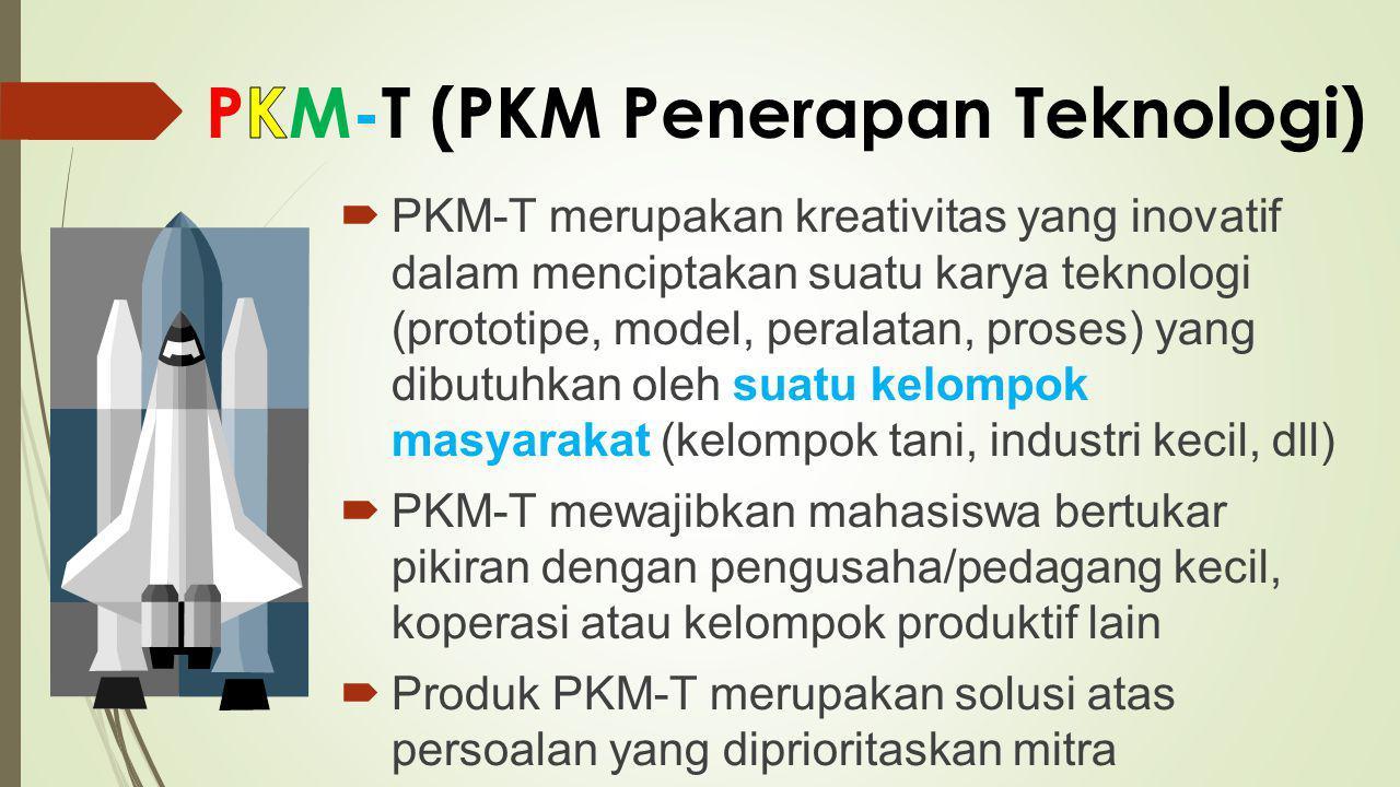  PKM-T merupakan kreativitas yang inovatif dalam menciptakan suatu karya teknologi (prototipe, model, peralatan, proses) yang dibutuhkan oleh suatu k