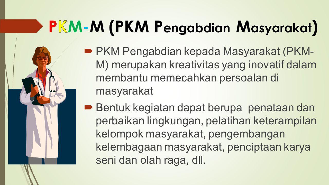  PKM Pengabdian kepada Masyarakat (PKM- M) merupakan kreativitas yang inovatif dalam membantu memecahkan persoalan di masyarakat  Bentuk kegiatan da