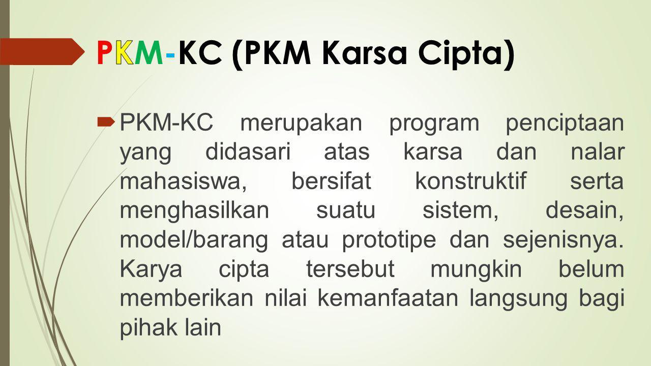  PKM-KC merupakan program penciptaan yang didasari atas karsa dan nalar mahasiswa, bersifat konstruktif serta menghasilkan suatu sistem, desain, mode