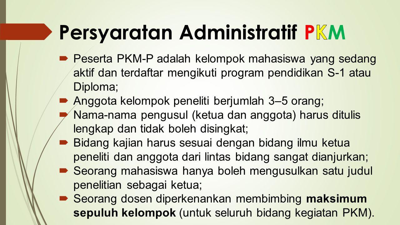  Peserta PKM-P adalah kelompok mahasiswa yang sedang aktif dan terdaftar mengikuti program pendidikan S-1 atau Diploma;  Anggota kelompok peneliti b