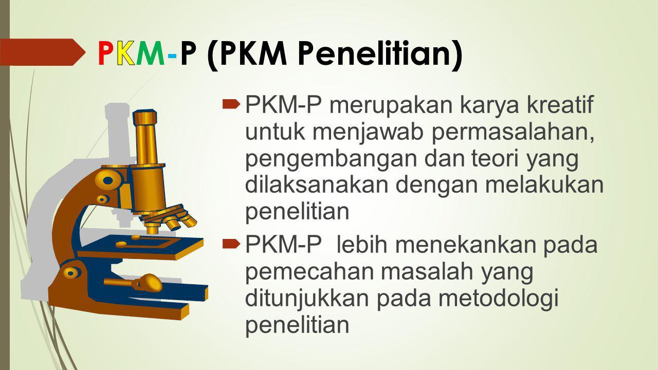  PKM-P merupakan karya kreatif untuk menjawab permasalahan, pengembangan dan teori yang dilaksanakan dengan melakukan penelitian  PKM-P lebih meneka
