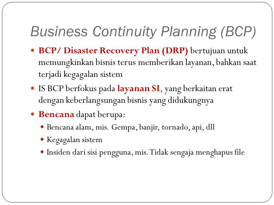 Business Continuity Planning (BCP) BCP/ Disaster Recovery Plan (DRP) bertujuan untuk memungkinkan bisnis terus memberikan layanan, bahkan saat terjadi