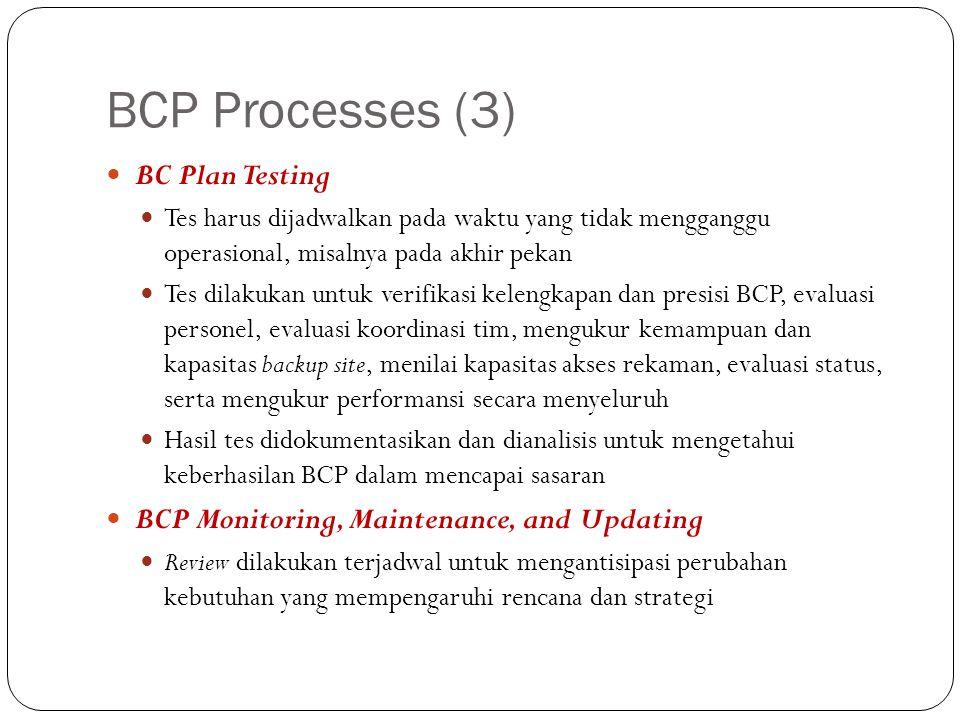 BCP Processes (3) BC Plan Testing Tes harus dijadwalkan pada waktu yang tidak mengganggu operasional, misalnya pada akhir pekan Tes dilakukan untuk ve