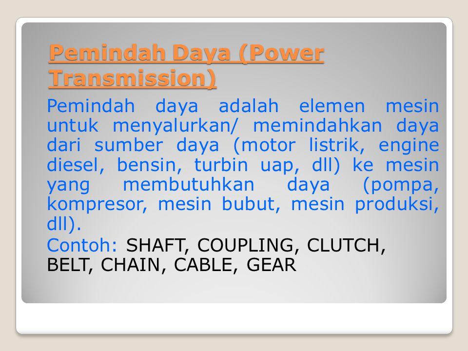 Pemindah Daya (Power Transmission) Pemindah daya adalah elemen mesin untuk menyalurkan/ memindahkan daya dari sumber daya (motor listrik, engine diese
