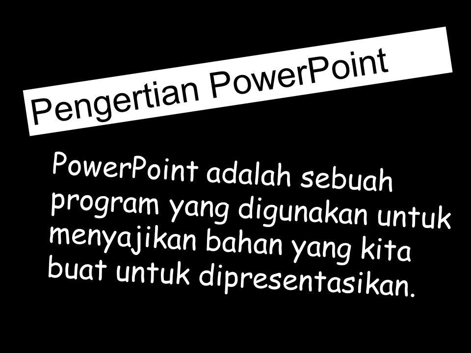 PowerPoint adalah sebuah program yang digunakan untuk menyajikan bahan yang kita buat untuk dipresentasikan. Pengertian PowerPoint