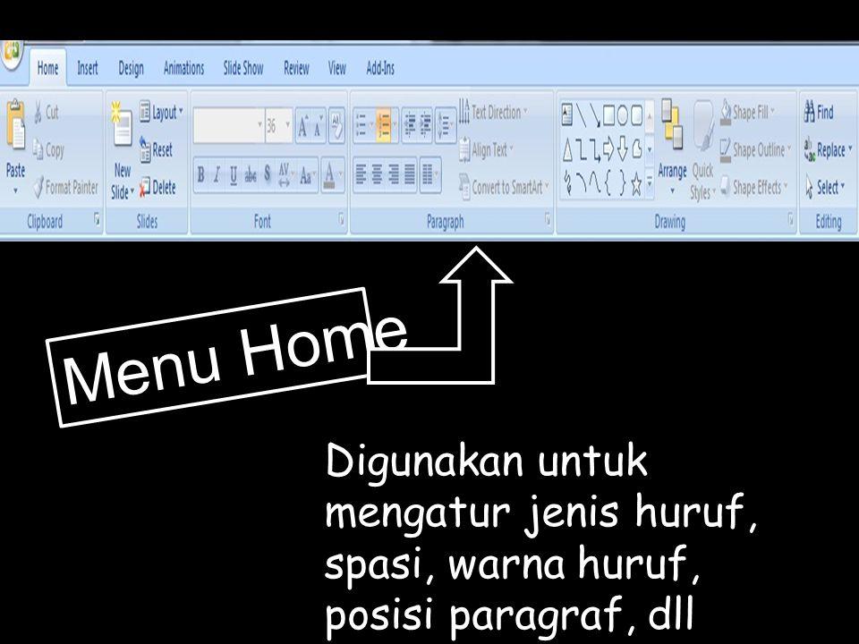 Menu Home Digunakan untuk mengatur jenis huruf, spasi, warna huruf, posisi paragraf, dll