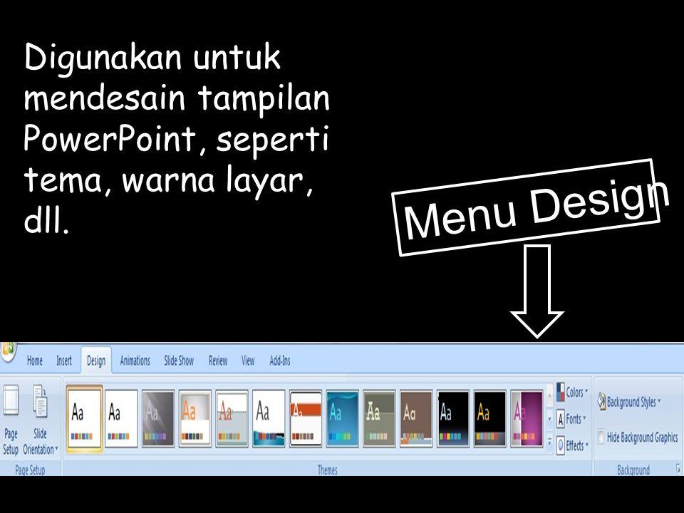 Menu Design Digunakan untuk mendesain tampilan PowerPoint, seperti tema, warna layar, dll.
