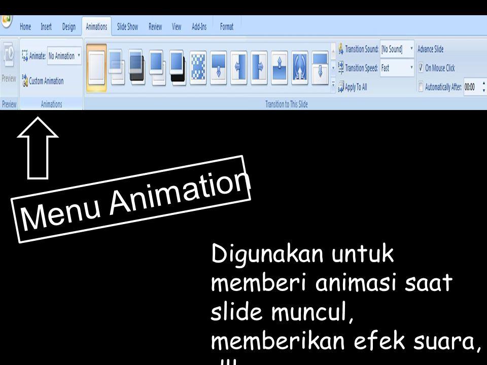 Menu Animation Digunakan untuk memberi animasi saat slide muncul, memberikan efek suara, dll.