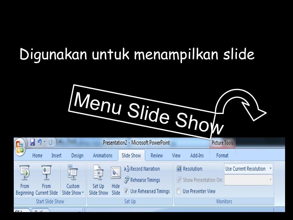 Menu Slide Show Digunakan untuk menampilkan slide